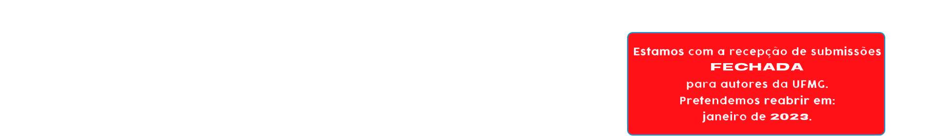 A partir de hoje, 01/09/2021, a Educação em Revista está fechando a recepção de submissões de autores/as da UFMG, pois já atingimos o limite máximo de 10% de manuscritos publicados ou em tramitação com chances de publicação para o ano. Esse índice é adotado pelas agências de fomento e indexadores para a avaliação dos periódicos e visa evitar a endogenia.  Pretendemos reabrir a recepção para a comunidade da UFMG em janeiro de 2022.